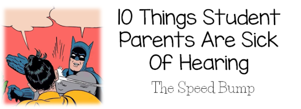 10 Things Student Parents Are Sick of Hearing.png