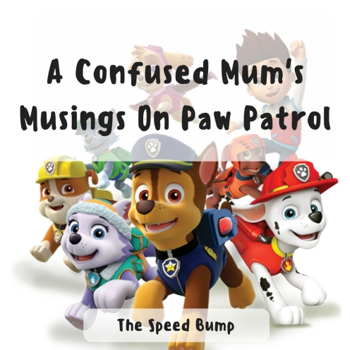 A Confused Mum's Musings On Paw Patrol.jpg